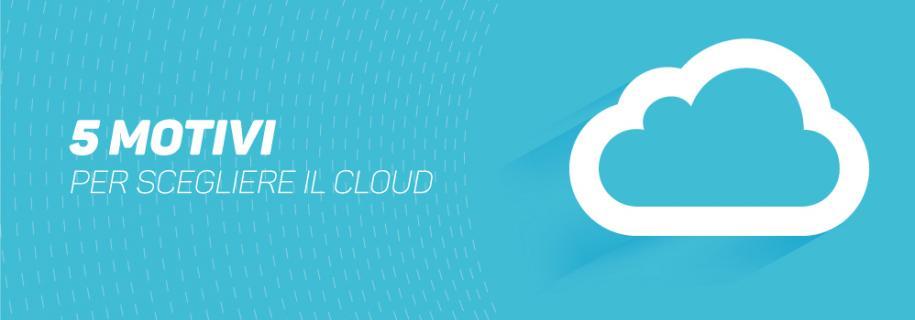 Cinque buone ragioni per scegliere l'archiviazione di dati in cloud